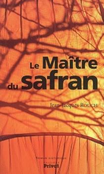 Le maître du safran - Jean-JacquesRouch