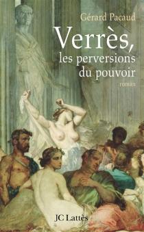 Verrès, les perversions du pouvoir - GérardPacaud