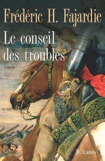 Le conseil des troubles - Frédéric-H.Fajardie