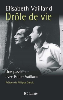 Drôle de vie : une passion avec Roger Vailland - ÉlisabethVailland