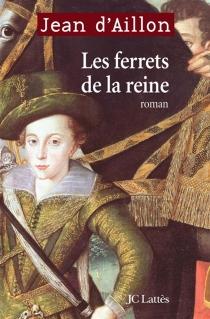 Les ferrets de la reine : chroniques du collège de Clermont - Jean d'Aillon