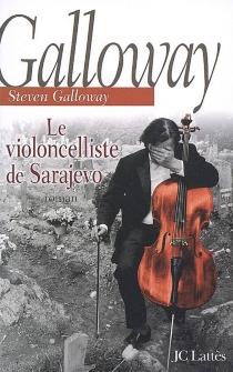 Le violoncelliste de Sarajevo - StevenGalloway