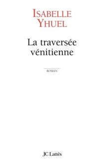 La traversée vénitienne - IsabelleYhuel