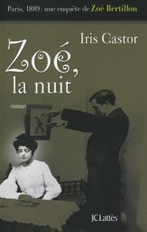 Zoé, la nuit : Paris, 1889 : une enquête de Zoé Bertillon - IrisCastor