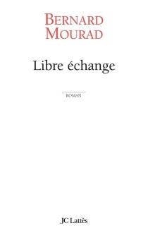 Libre échange - BernardMourad