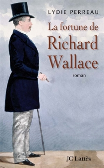 La fortune de Richard Wallace - Lydie Perreau
