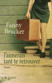 J'aimerais tant te retrouver - FannyBrucker