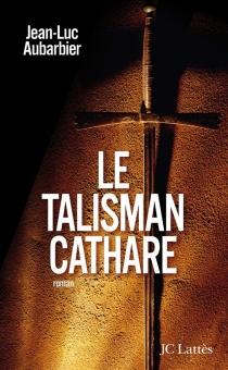 Le talisman cathare - Jean-LucAubarbier