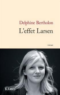 L'effet Larsen - DelphineBertholon