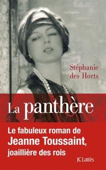 La panthère : le fabuleux roman de Jeanne Toussaint, joaillière des rois - StéphanieDes Horts