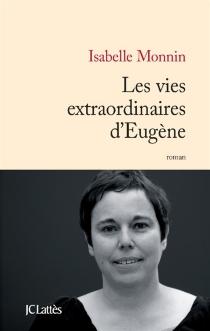 Les vies extraordinaires d'Eugène - IsabelleMonnin