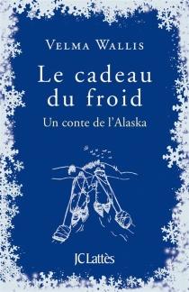 Le cadeau du froid : un conte de l'Alaska - VelmaWallis