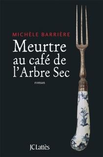 Meurtre au café de l'Arbre sec : roman noir - MichèleBarrière