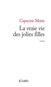 La vraie vie des jolies filles - CapucineMotte