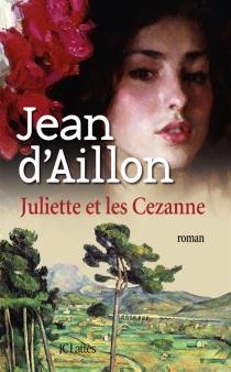Juliette et les Cézanne - Jean d'Aillon