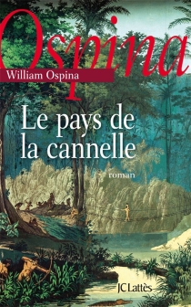 Le pays de la cannelle - William Ospina