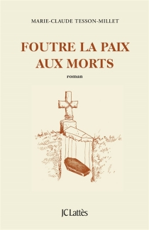 Foutre la paix aux morts - Marie-ClaudeTesson-Millet