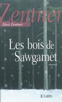 Les bois de Sawgamet - AlexiZentner