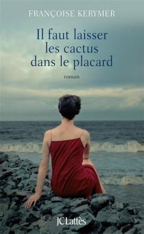 Il faut laisser les cactus dans le placard - FrançoiseKerymer