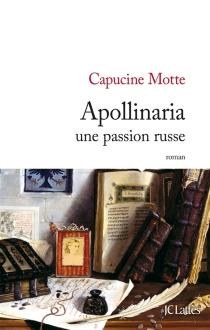 Apollinaria : une passion russe - CapucineMotte
