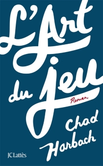 L'art du jeu - Chad Harbach