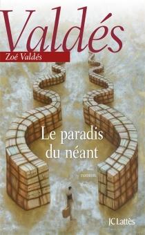 Le paradis du néant - ZoéValdés