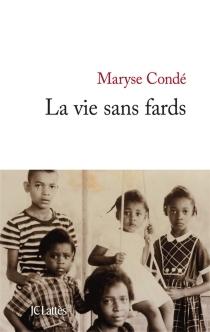 La vie sans fards - MaryseCondé