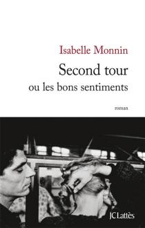 Second tour ou Les bons sentiments - IsabelleMonnin