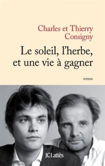 Le soleil, l'herbe et une vie à gagner - ThierryConsigny
