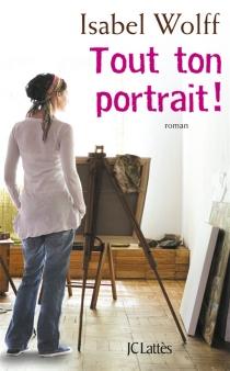 Tout ton portrait - IsabelWolff