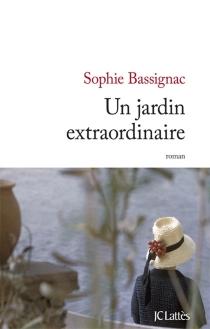 Un jardin extraordinaire - SophieBassignac