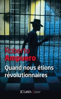 Quand nous étions révolutionnaires - RobertoAmpuero