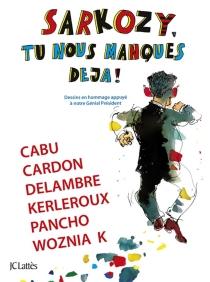 Sarkozy, tu nous manques déjà ! : dessins en hommage appuyé à notre génial Président -