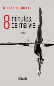8 minutes de ma vie - GillesBornais