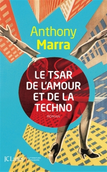 Le tsar de l'amour et de la techno - Anthony Marra