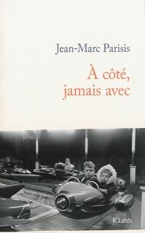 A côté, jamais avec - Jean-MarcParisis