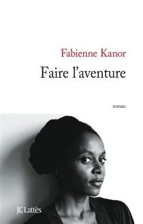 Faire l'aventure - FabienneKanor