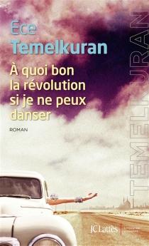 A quoi bon la révolution si je ne peux danser - EceTemelkuran