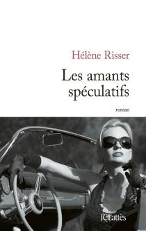Les amants spéculatifs - HélèneRisser