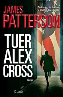 Tuer Alex Cross - JamesPatterson