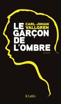 Le garçon de l'ombre - Carl-JohanVallgren