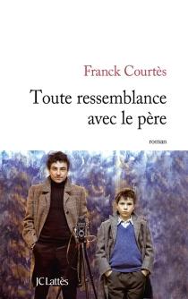 Toute ressemblance avec le père - FranckCourtès