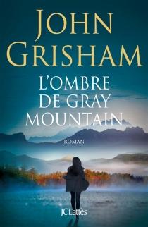 L'ombre de Gray Mountain - JohnGrisham