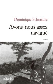 Avons-nous assez navigué - DominiqueSchneidre