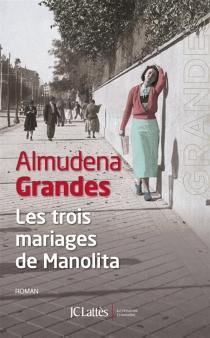 Les trois mariages de Manolita - AlmudenaGrandes