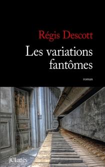 Les variations fantômes - RégisDescott