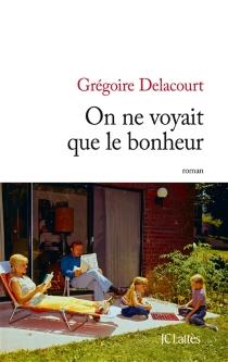 On ne voyait que le bonheur - GrégoireDelacourt