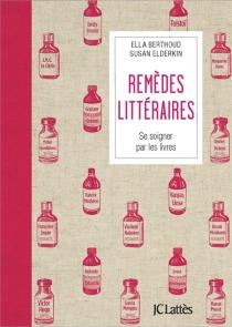 Remèdes littéraires : se soigner par les livres - EllaBerthoud