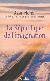 La République de l'imagination : comment les livres forgent une nation - AzarNafisi
