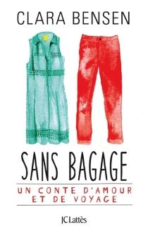 Sans bagage : un conte d'amour et de voyage - ClaraBensen